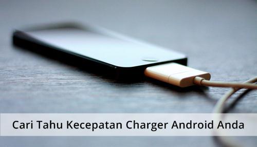 cari tahu kecepatan charger android