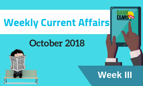 Weekly Current Affairs October 2018: Week III