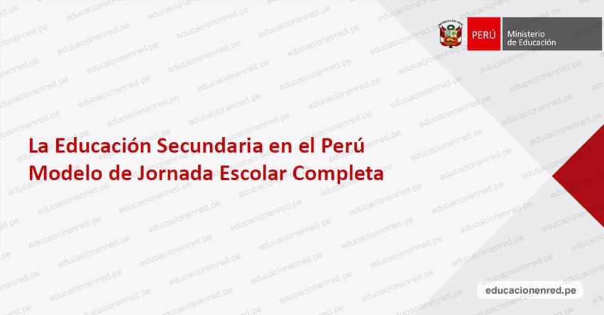 LA EDUCACIÓN SECUNDARIA EN EL PERÚ: Modelo de Jornada Escolar Completa - JEC - MINEDU (.PDF) www.minedu.gob.pe