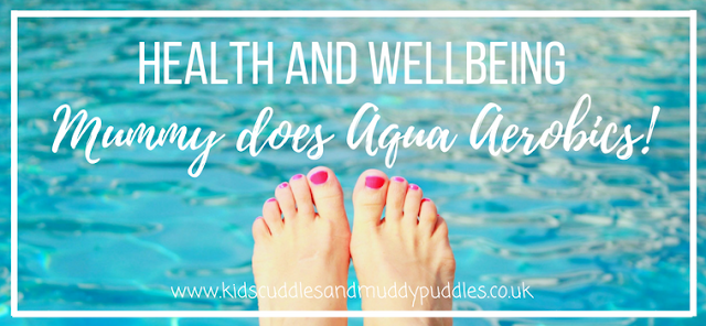 Health and Wellbeing: Mummy does Aqua Aerobics!
