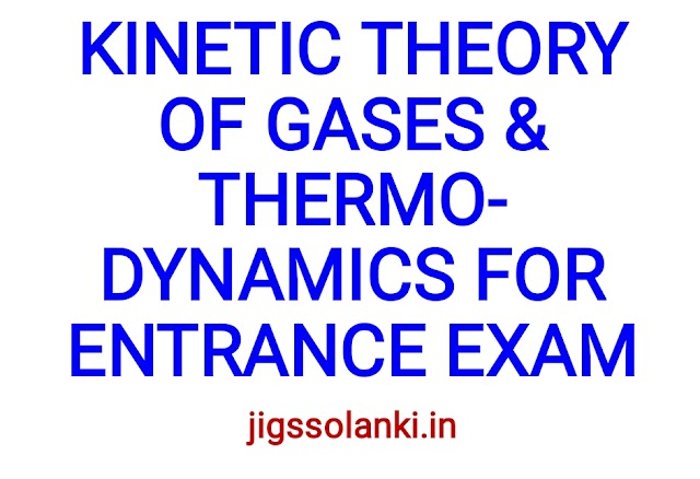 KINETIC THEORY OF GASES AND THERMODYNAMICS FOR ENTRANCE EXAM