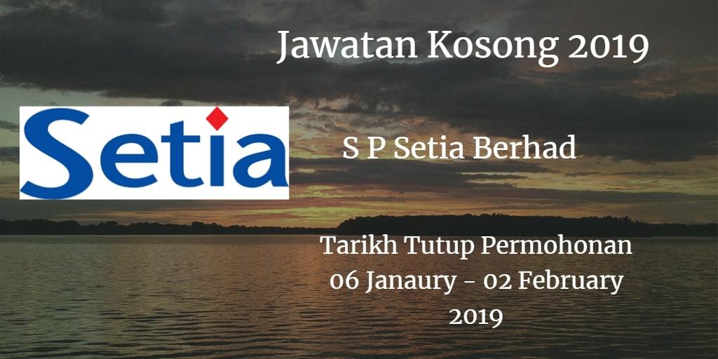 Jawatan Kosong S P Setia Berhad  06 January - 02 February 2019