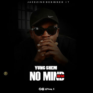 New Music: Yung Shem - No Mind Dem