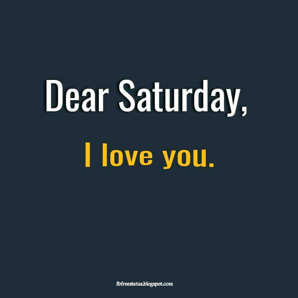 Dear saturday i love you.