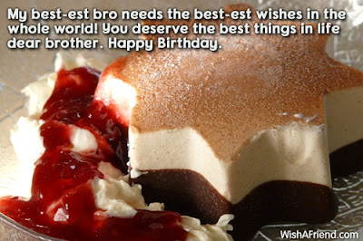 Happy Birthday wishes for brother: my best-est brother needs the best-est wishes in the whole world