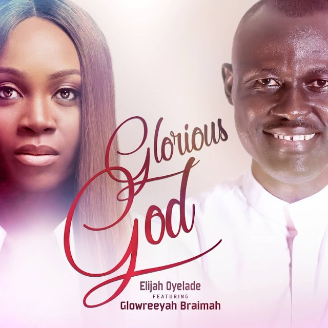 [NEW MUSIC] Mp3: Glorious God  Remix - Elijah Oyelade  ft. Glowreeyah Braimah || @elijahoyelade @glowreeyah]