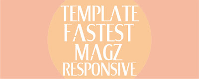 Template Fastest Magz Terbaru 2017 Download Gratis Buat Kalian Semua
