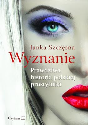"""""""Wyznanie. Prawdziwa historia polskiej prostytutki"""" – Janka Szczęsna"""