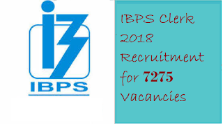 IBPS Clerk 2018 Recruitment for 7275 Vacancies Notification: