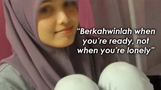 """Berkahwinlah when you're ready, not when you're lonely"""