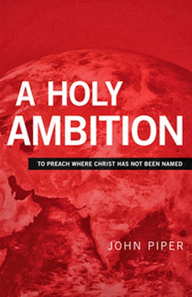 John Piper-A Holy Ambition-