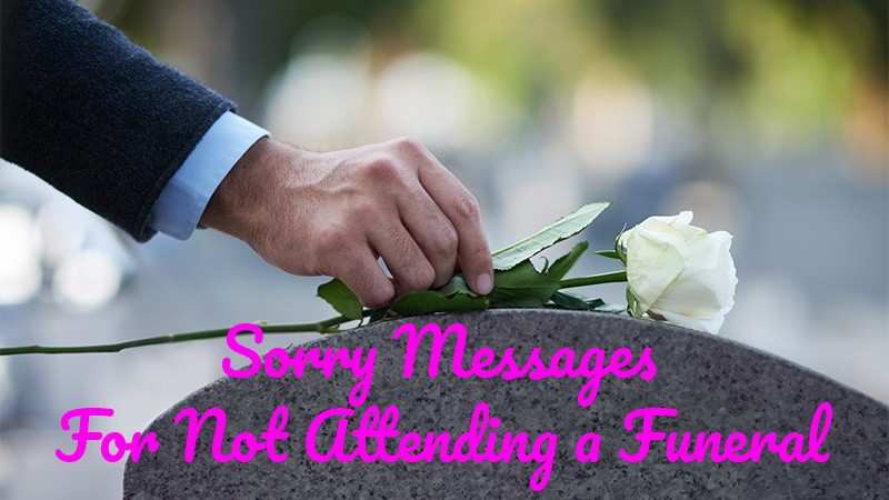 Sorry Messages For Not Attending a Funeral