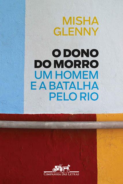 O Dono do Morro Um homem e a batalha pelo Rio Misha Glenny