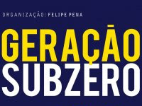 """Resenha """"Geração Subzero"""" - Organização Felipe Pena"""