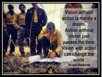 Vision without action is merely a dream.  Action without vision just passes the time. Vision with action can change the world.  - Joel Barker  [Photo credit: Entiat IHC] (Wildland firefighters consulting map)