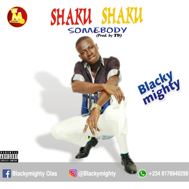 Blacky Mighty — Shaku Shaku Somebody (prod by T9) - www.mp3made.com.ng