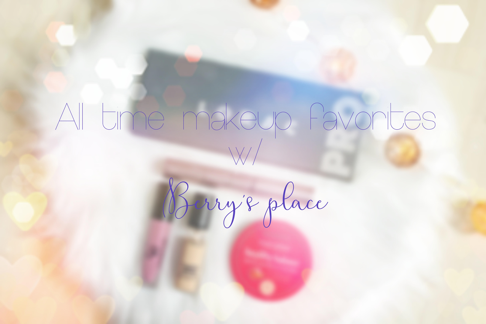 All time Make up Favorites
