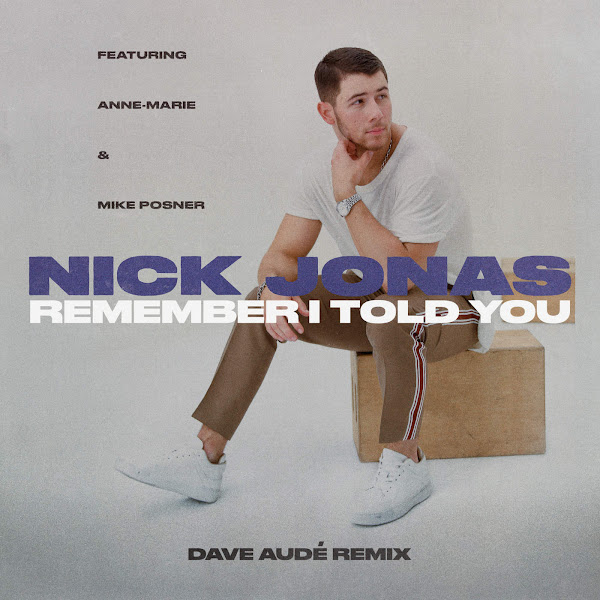 Nick Jonas - Remember I Told You (Dave Audé Remix) [feat. Anne-Marie & Mike Posner] - Single Cover