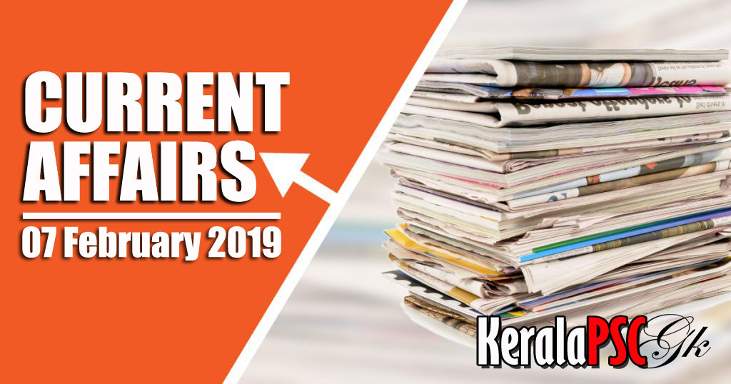 Kerala PSC Daily Malayalam Current Affairs 07 Feb 2019