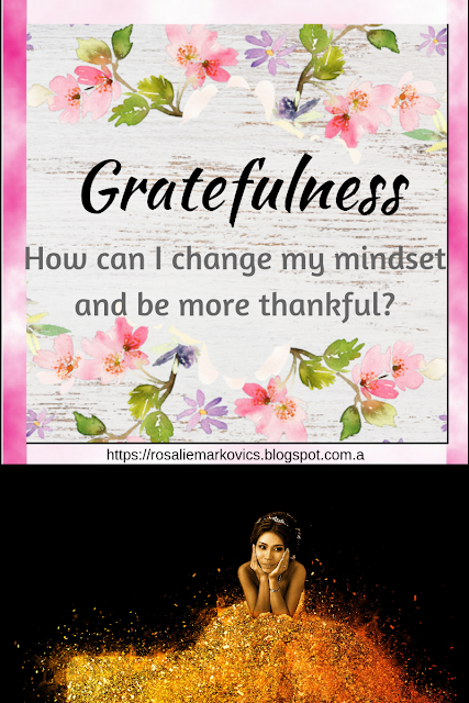 Gratefulness-how do I change my mindset and be more thankful?