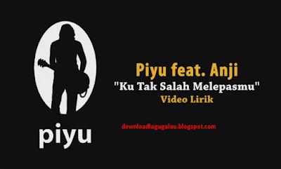 Download Lagu Mp3 Piyu Feat Anji Ku Tak Salah Melepasmu Terbaru