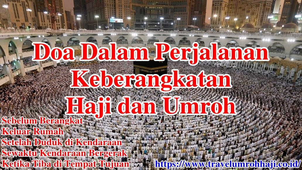 Doa Perjalanan Berangkat Haji dan Umroh dari sebelum berangkat, keluar rumah, duduk di kendaraan, hingga tiba di tempat tujuan