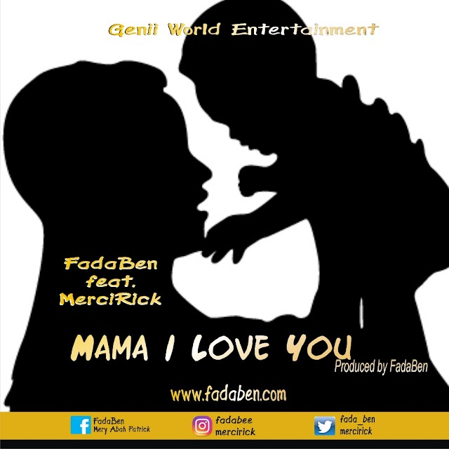 DOWNLOAD MP3: Mama I Love You By Fadaben Ft MerciRick