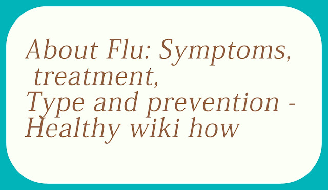 About Flu: Symptoms, treatment, Type and prevention – Healthy wiki how