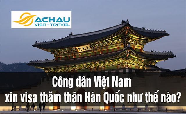 Công dân Việt Nam xin visa thăm thân Hàn Quốc như thế nào?1