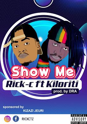 Download Audio | Rick C Ft. Kiloriti - Show Me