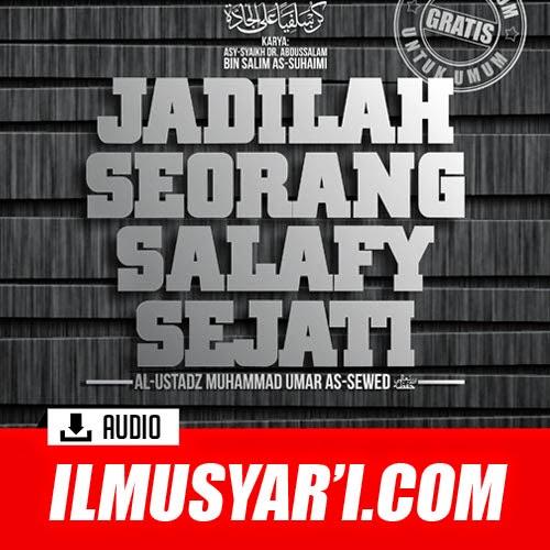 Kun Salafiyyan 'alal Jaddah (Jadilah Seorang Salafy Sejati) - Ustadz Muhammad 'Umar as Sewed