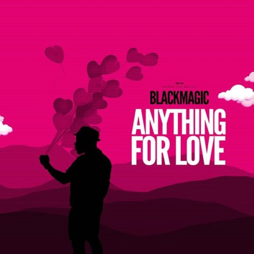 "Music:BlackMagic – ""Anything For Love"""