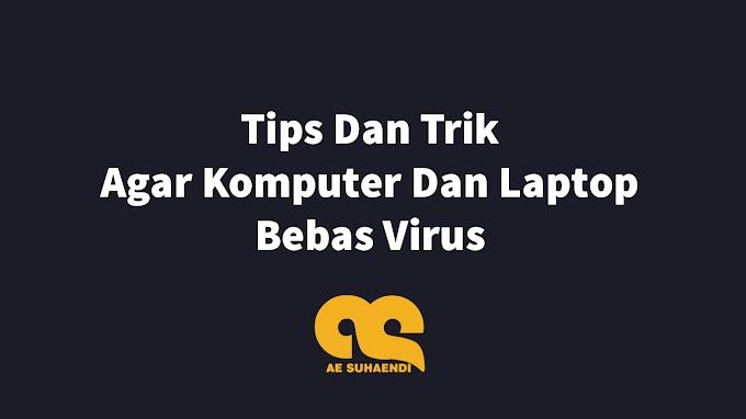 6 Tips agar Komputer dan Laptop Bebas Virus