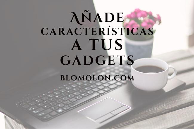 agrega-caracteristicas-a-tus-gadgets