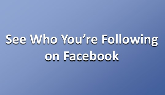 how to see who you are following on facebook