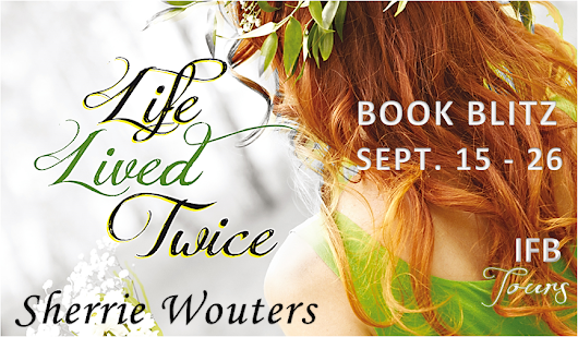 [Book Blitz] Life Lived Twice by Sherrie Wouters + Giveaway ~ We Fancy Books
