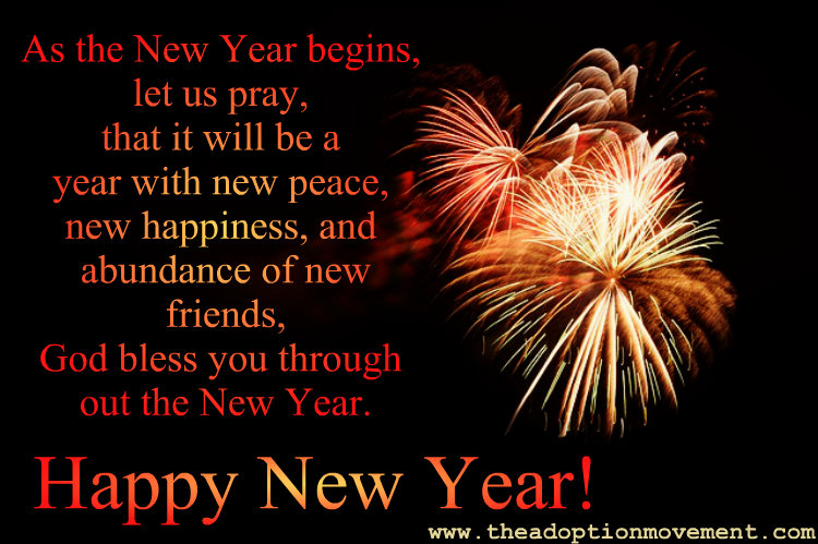 As The New Year Begins Let Us Pray That It Will Be A Year With New Peace New Happiness And Abundance Of New Friends God Bless You Through Out The New