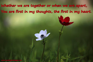 Whether we are together or when we are apart, You are first in my thoughts, the first in my heart.
