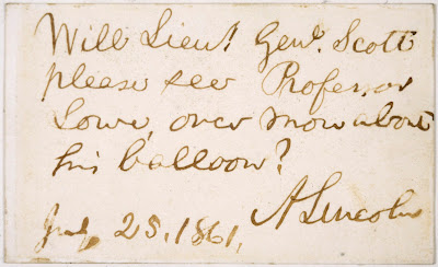 "Letter written July 25, 1861 by President Abraham Lincoln regarding a proposal to use Thaddeus S. C. Lowe's  balloons for observation of enemy positions during the Civil War.  Text reads: ""Will Lieut Gen. Scott please see Professor Lowe once more about his balloon?  [signed] A. Lincoln. Jul. 25, 1861."""