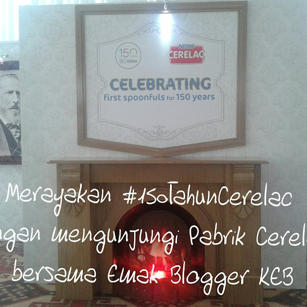 Merayakan #150tahunCerelac dengan Mengunjungi Pabrik Cerelac bersama Emak Blogger KEB