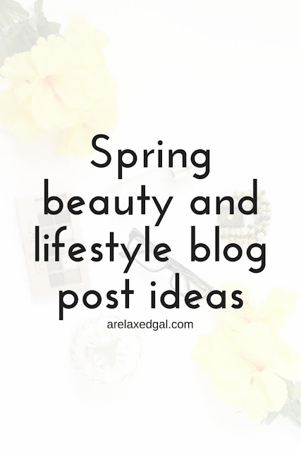 Spring Beauty and Lifestyle Blog Post Ideas | arelaxedgal.com