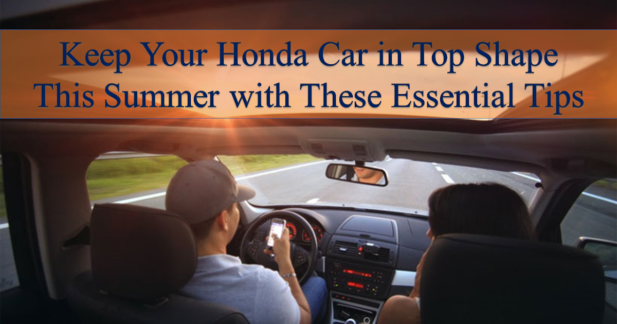 Keep Your Honda Car in Top Shape This Summer with These Essential Tips