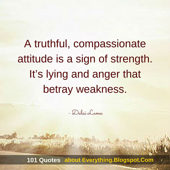A Truthful, Compassionate Attitude Is A Sign Of Strength   Dalai Lama Quote