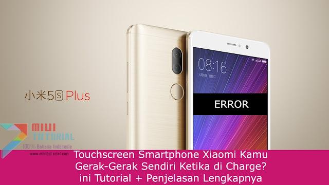Touchscreen Smartphone Xiaomi Kamu Gerak-Gerak Sendiri Ketika di Charge? ini Tutorial + Penjelasan Lengkapnya