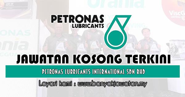 Jawatan Kosong 2019 di Petronas Lubricants International Sdn Bhd