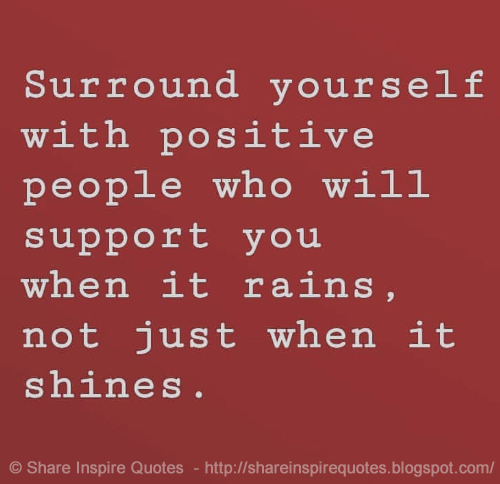 Surround Yourself With Positive People Who Will Support You When It