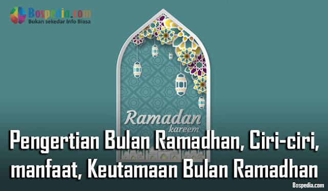 Pengertian Bulan Ramadhan, Ciri-ciri, manfaat dan Keutamaan Bulan Ramadhan