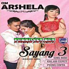 Download OM. Arshela, Vol. 3 - Sayang 3 (Kangen Yank) [Full Album 2018] MP3