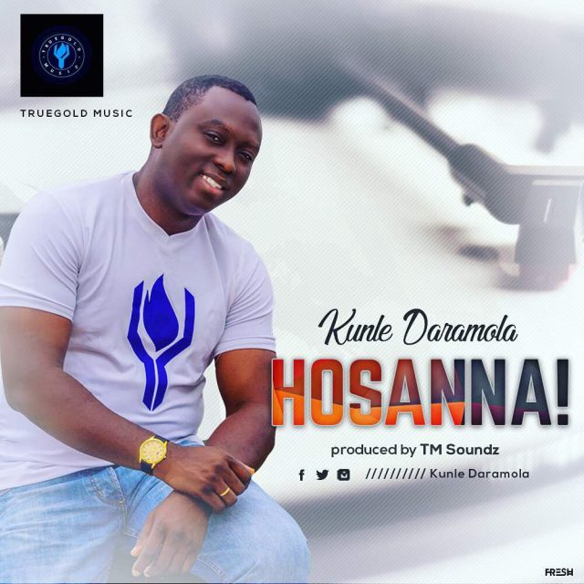 "Kunle Daramola Releases New Single ""Hosanna""."
