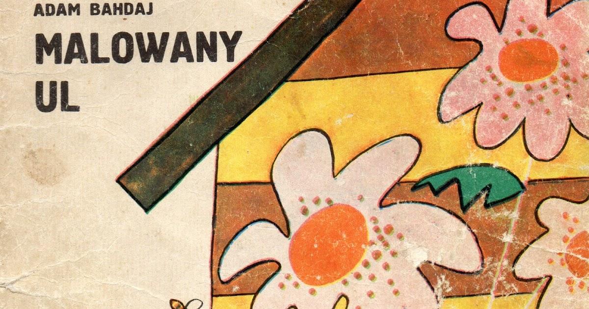Moje Czytanie Adam Bahdaj Malowany Ul Stanisław